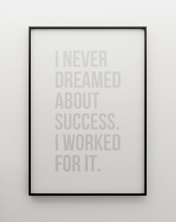 I NEVER DREAMED ABOUT SUCCESS...- grafika 100x70, MINIMALLIVING