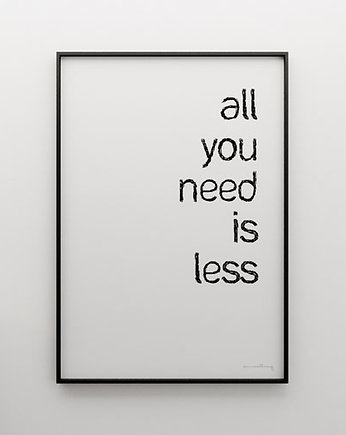 ALL YOU NEED IS LESS - grafika 50x70, MINIMALLIVING